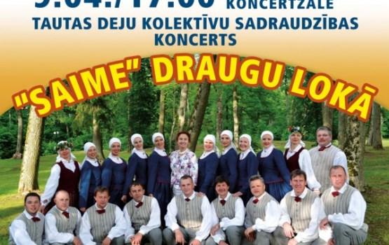 """Tautas deju kolektīvu sadraudzības koncerts """"SAIME"""" DRAUGU LOKĀ"""